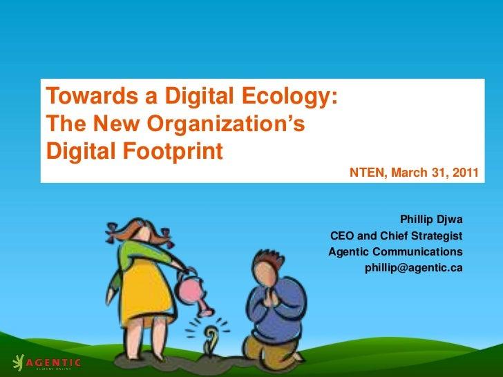 Towards a Digital Ecology:<br />The New Organization's Digital Footprint<br />NTEN, March 31, 2011<br />Phillip Djwa<br />...