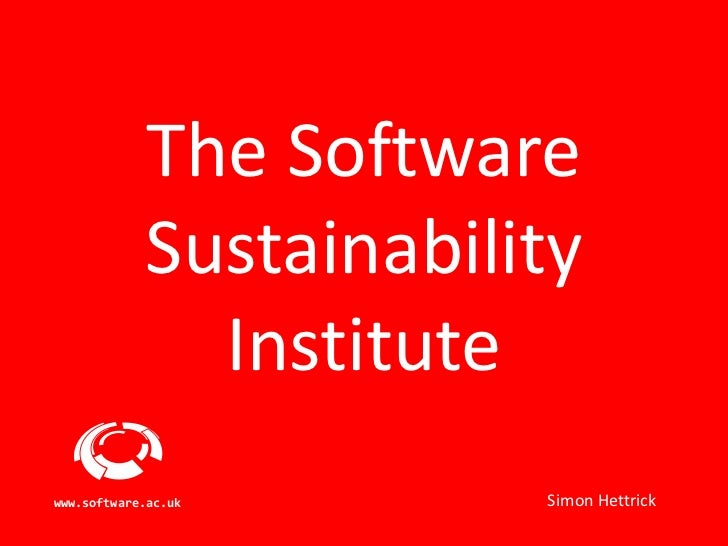 The Software            Sustainability              Institutewww.software.ac.uk      Simon Hettrick