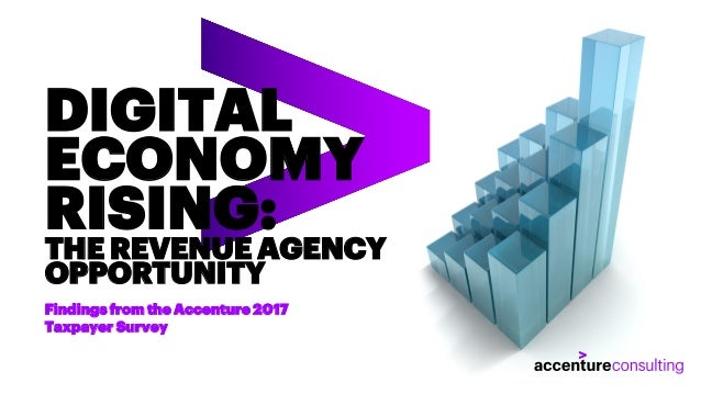 DIGITAL ECONOMY RISING: THE REVENUE AGENCY OPPORTUNITY Findings from the Accenture 2017 Taxpayer Survey