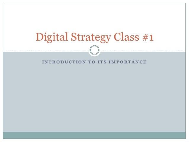 I N T R O D U C T I O N T O I T S I M P O R T A N C E Digital Strategy Class #1