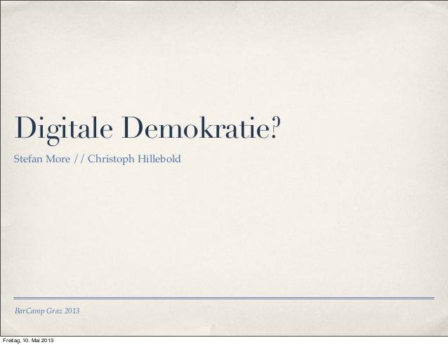 Digitale Demokratie?  Stefan More // Christoph Hillebold  BarCamp Graz 2013  Freitag, 10. Mai 2013