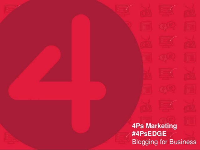 4Ps Marketing #4PsEDGE Blogging for Business