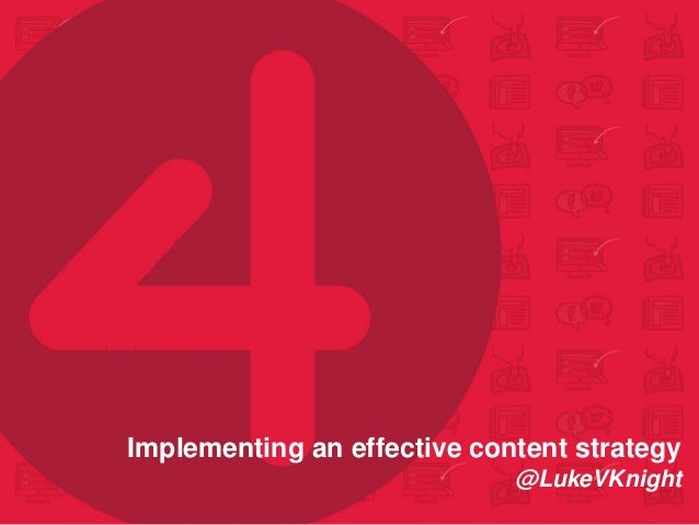 Implementing an effective content strategy @LukeVKnight