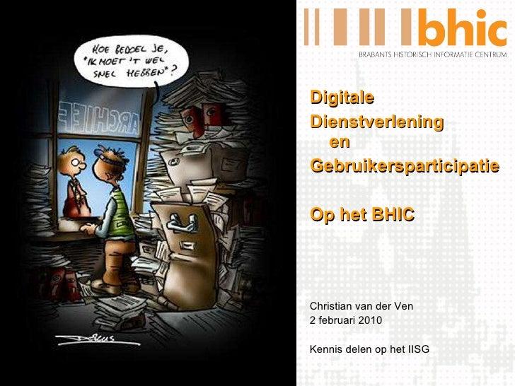 <ul><li>Digitale </li></ul><ul><li>Dienstverlening en </li></ul><ul><li>Gebruikersparticipatie </li></ul><ul><li>Op het BH...