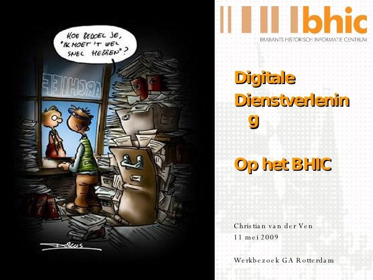 <ul><li>Digitale </li></ul><ul><li>Dienstverlening </li></ul><ul><li>Op het BHIC </li></ul><ul><li>Christian van der Ven <...
