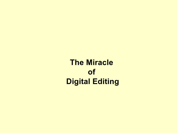 The Miracle  of  Digital Editing