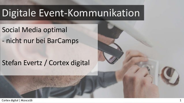 Digitale Event-Kommunikation Social Media optimal - nicht nur bei BarCamps Stefan Evertz / Cortex digital Cortex digital |...