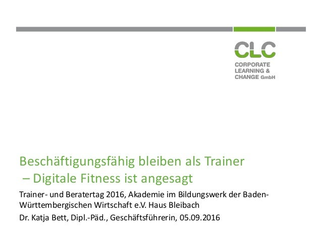 Beschäftigungsfähig bleiben als Trainer – Digitale Fitness ist angesagt Trainer- und Beratertag 2016, Akademie im Bildungs...