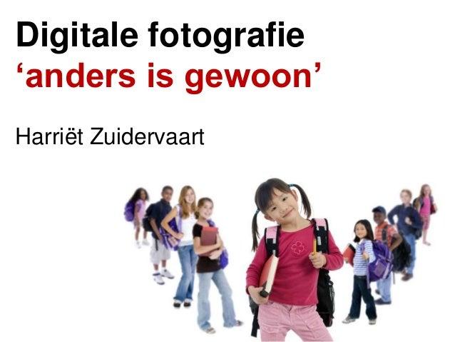 Digitale fotografie 'anders is gewoon' Harriët Zuidervaart