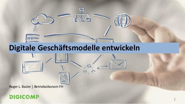 Digitale Geschäftsmodelle entwickeln Roger L. Basler | Betriebsökonom FH 1