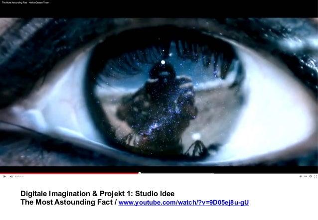Digitale Imagination & Projekt 1: Studio Idee  The Most Astounding Fact / www.youtube.com/watch/?v=9D05ej8u-gU