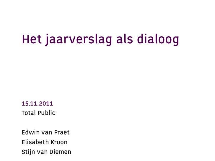 Het jaarverslag als dialoog                 15.11.2011                 Total Public© TOTAL PUBLIC                 Edwin va...