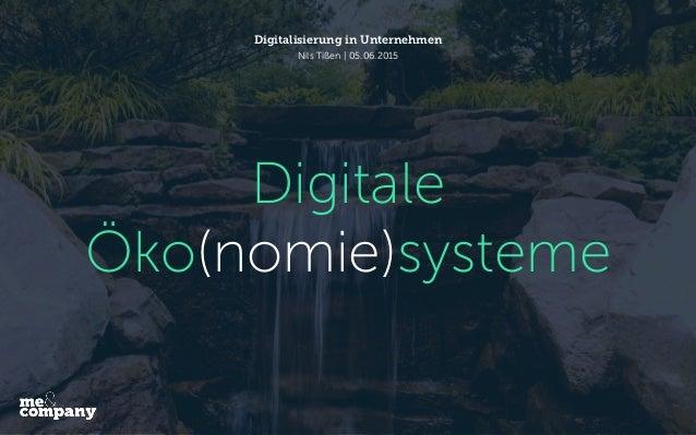 Digitale Öko(nomie)systeme Digitalisierung in Unternehmen Nils Tißen | 05.06.2015