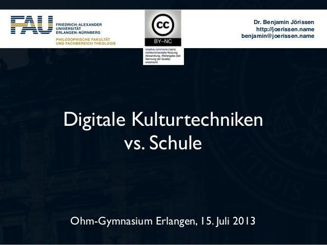 Dr. Benjamin Jörissen http://joerissen.name benjamin@joerissen.name Ohm-Gymnasium Erlangen, 15. Juli 2013 Digitale Kulturt...