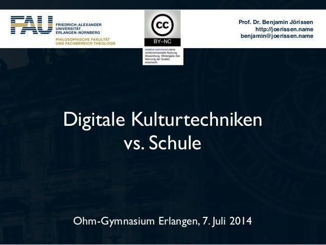 Prof. Dr. Benjamin Jörissen! http://joerissen.name! benjamin@joerissen.name Ohm-Gymnasium Erlangen, 7. Juli 2014 Digitale ...