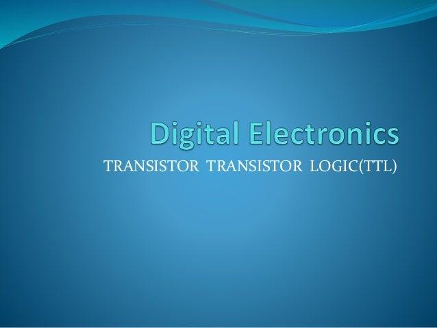 TRANSISTOR TRANSISTOR LOGIC(TTL)