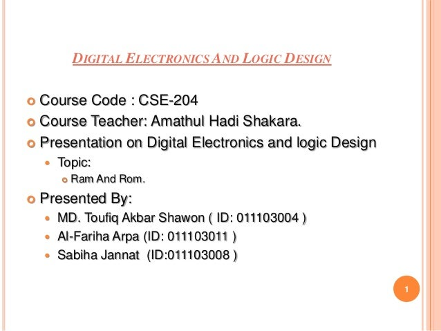 DIGITAL ELECTRONICS AND LOGIC DESIGN Course Code : CSE-204 Course Teacher: Amathul Hadi Shakara. Presentation on Digita...