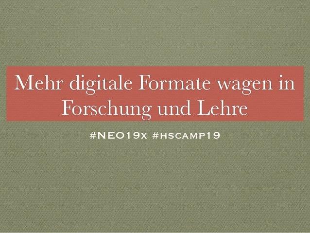 Mehr digitale Formate wagen in Forschung und Lehre #NEO19x #hscamp19