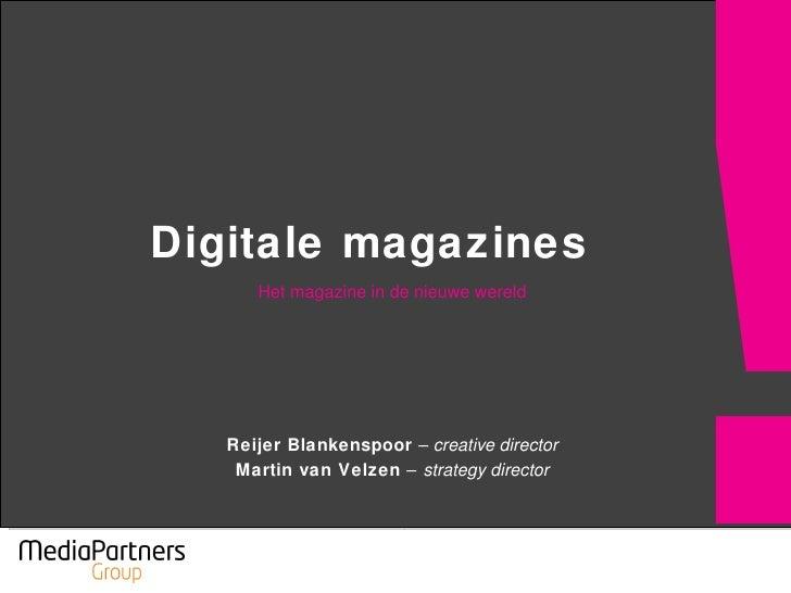 Digitale magazines Het magazine in de nieuwe wereld Reijer Blankenspoor  –  creative director Martin van Velzen  – strateg...