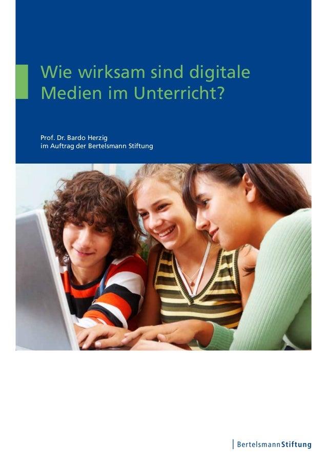 Wie wirksam sind digitale Medien im Unterricht? Prof. Dr. Bardo Herzig im Auftrag der Bertelsmann Stiftung