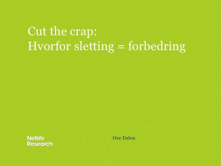 Cut the crap:Hvorfor sletting = forbedring               Ove Dalen