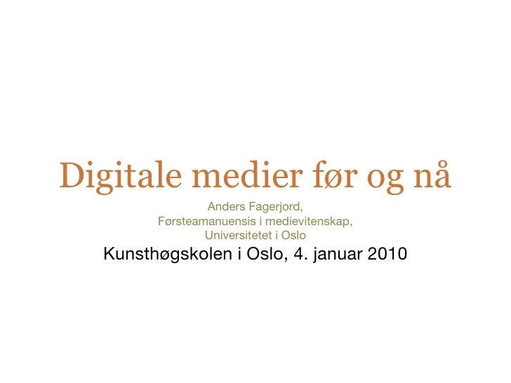 Digitale medier før og nå                 Anders Fagerjord,         Førsteamanuensis i medievitenskap,                 Uni...