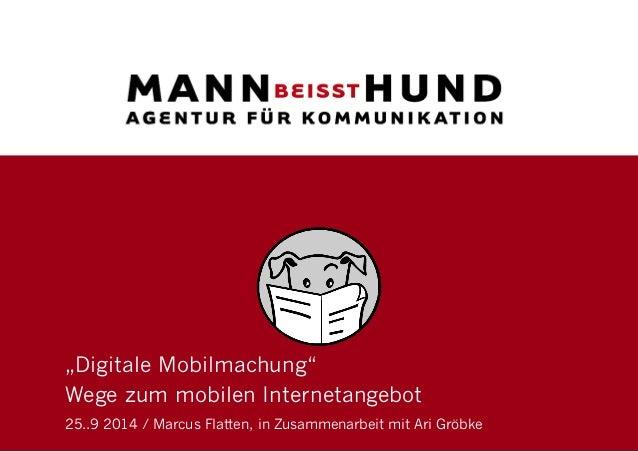 """""""Digitale Mobilmachung""""  Wege zum mobilen Internetangebot  25..9 2014 / Marcus Flatten, in Zusammenarbeit mit Ari Gröbke"""
