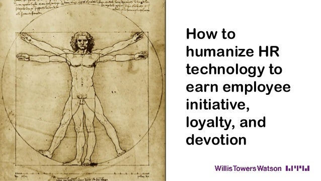 How to humanize HR technology to earn employee initiative, loyalty, and devotion