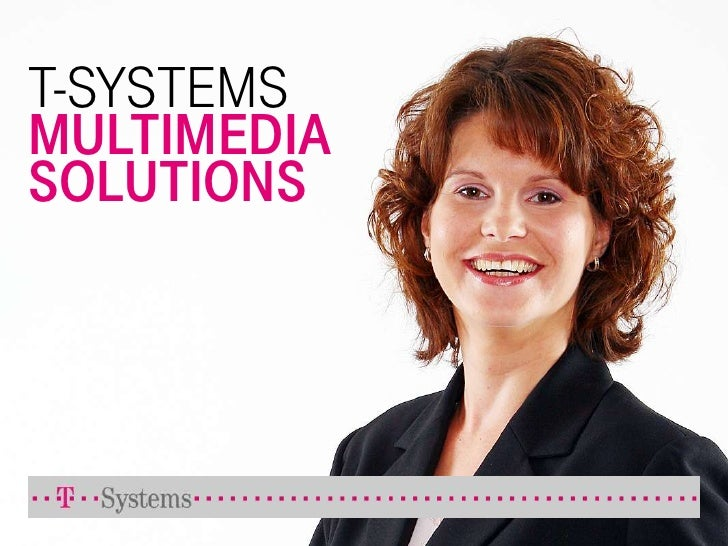 T-SYSTEMSMULTIMEDIASOLUTIONS<br />