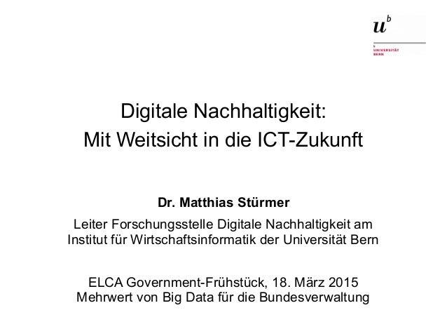 Digitale Nachhaltigkeit: Mit Weitsicht in die ICT-Zukunft18. März 2015 1 Digitale Nachhaltigkeit: Mit Weitsicht in die ICT...