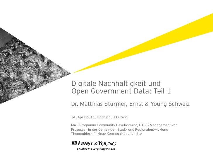 Digitale Nachhaltigkeit undOpen Government Data: Teil 1Dr. Matthias Stürmer, Ernst & Young Schweiz14. April 2011, Hochschu...