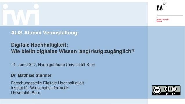 ALIS Alumni Veranstaltung: Digitale Nachhaltigkeit: Wie bleibt digitales Wissen langfristig zugänglich? 14. Juni 2017, Hau...