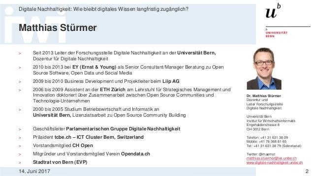 14. Juni 2017 Digitale Nachhaltigkeit: Wie bleibt digitales Wissen langfristig zugänglich? 2 Matthias Stürmer > Seit 2013 ...