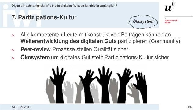 14. Juni 2017 Digitale Nachhaltigkeit: Wie bleibt digitales Wissen langfristig zugänglich? 24 7. Partizipations-Kultur > A...