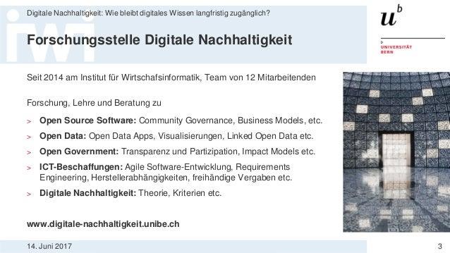 14. Juni 2017 Digitale Nachhaltigkeit: Wie bleibt digitales Wissen langfristig zugänglich? 3 Forschungsstelle Digitale Nac...