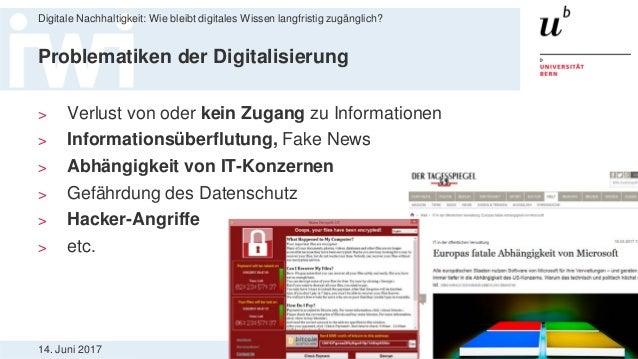 14. Juni 2017 Digitale Nachhaltigkeit: Wie bleibt digitales Wissen langfristig zugänglich? 4 Problematiken der Digitalisie...