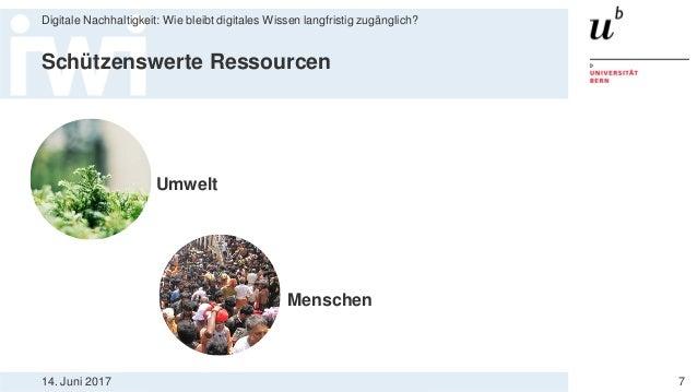 14. Juni 2017 Digitale Nachhaltigkeit: Wie bleibt digitales Wissen langfristig zugänglich? 7 Menschen Schützenswerte Resso...