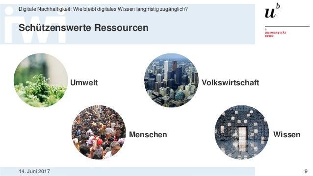14. Juni 2017 Digitale Nachhaltigkeit: Wie bleibt digitales Wissen langfristig zugänglich? 9 Volkswirtschaft Menschen Schü...