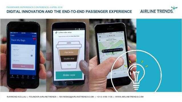 2016 AIRLINETRENDS.COM DIGITAL INNOVATION AND THE END-TO-END PASSENGER EXPERIENCE PASSENGER EXPERIENCE CONFERENCE, 4 APRIL...