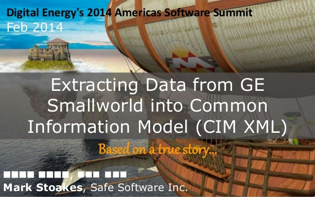 Extracting Data from GE Smallworld into Common Information Model (CIM XML) Based on a true story… Digital Energy's 2014 Am...