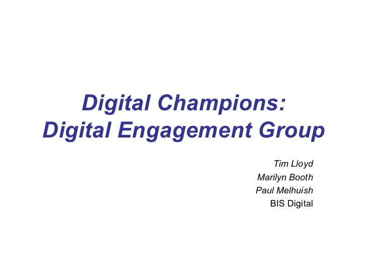 Digital Champions:Digital Engagement Group                      Tim Lloyd                  Marilyn Booth                  ...