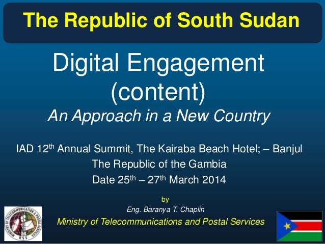 Digital Engagement (content) An Approach in a New Country IAD 12th Annual Summit, The Kairaba Beach Hotel; – Banjul The Re...
