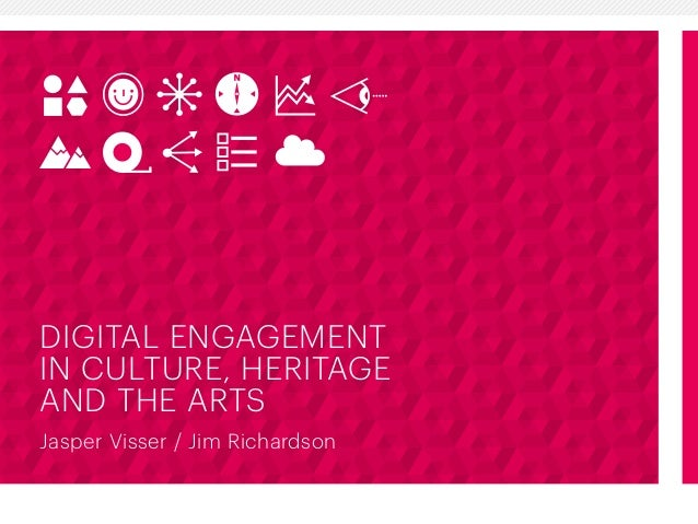 DIGITAL ENGAGEMENT  IN CULTURE, HERITAGE  AND THE ARTS  Jasper Visser / Jim Richardson