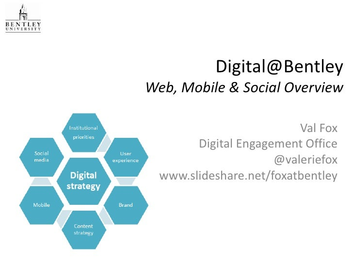 Digital@BentleyWeb, Mobile & Social Overview                          Val Fox        Digital Engagement Office            ...