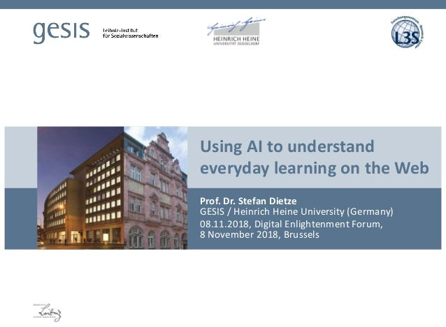 Using AI to understand everyday learning on the Web Prof. Dr. Stefan Dietze GESIS / Heinrich Heine University (Germany) 08...