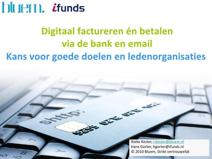 Digitaal factureren én betalen             via de bank en email Kans voor goede doelen en ledenorganisaties               ...