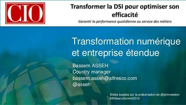 Transformation numérique  et entreprise étendue  Bassem ASSEH  Country manager  bassem.asseh@alfresco.com  @asseh  Slide...