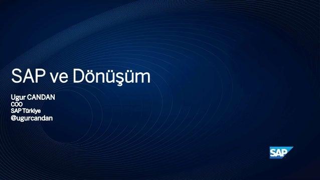 SAP ve Dönüşüm Ugur CANDAN COO SAP Türkiye @ugurcandan