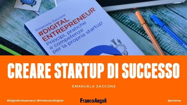 @zatomas #DigitalEntrepreneur   #ProfessioniDigitali CREARESTARTUPDISUCCESSOE M A N U E L A Z A C C O N E