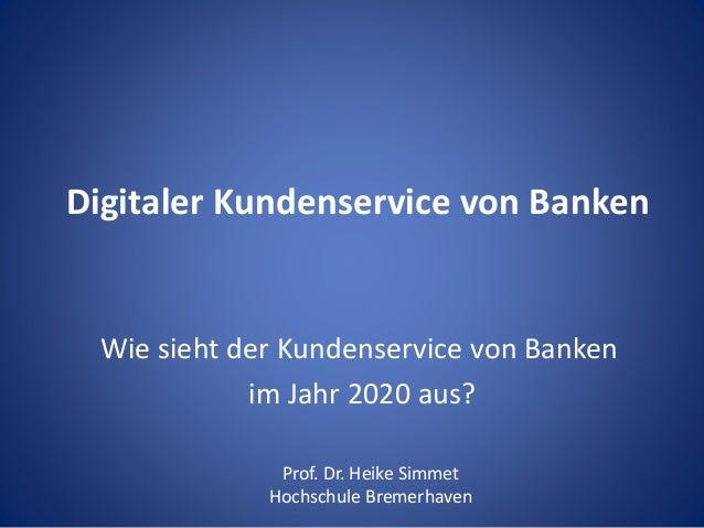 Digitaler Kundenservice von Banken Wie sieht der Kundenservice von Banken im Jahr 2020 aus? Prof. Dr. Heike Simmet Hochsch...